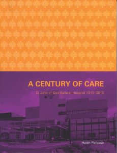 Commissioned by St John of God Hospital Ballarat in celebration of its centenary. Published in 2015.