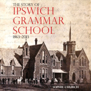 The story of Ipswich Grammar School 1863–2013